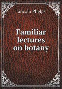 Familiar Lectures on Botany