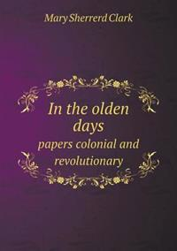 In the Olden Days Papers Colonial and Revolutionary