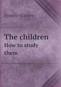 The Children How to Study Them