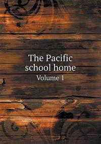 The Pacific School Home Volume 1