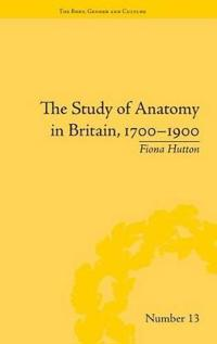 The Study of Anatomy in Britain, 1700-1900