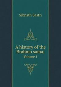 A History of the Brahmo Samaj Volume 1