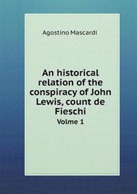 An Historical Relation of the Conspiracy of John Lewis, Count de Fieschi Volme 1