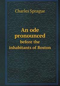 An Ode Pronounced Before the Inhabitants of Boston