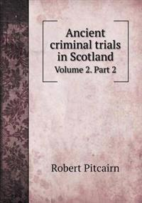 Ancient Criminal Trials in Scotland Volume 2. Part 2