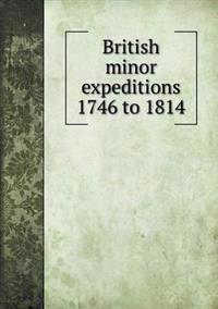 British Minor Expeditions 1746 to 1814