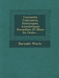 Curiosités Judiciaires, Historiques, Anecdotiques Recueillies Et Mises En Ordre...