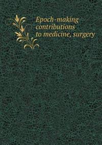 Epoch-Making Contributions to Medicine, Surgery