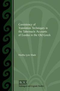 Consistency of Translation Techniques in the Tabernacle Accounts of Exodus in the Old Greek