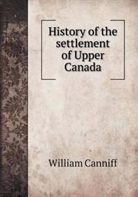 History of the Settlement of Upper Canada