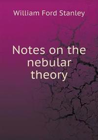 Notes on the Nebular Theory