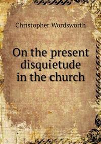 On the Present Disquietude in the Church