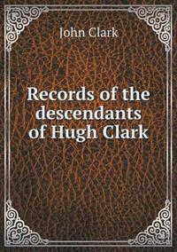 Records of the Descendants of Hugh Clark