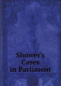 Shower's Cases in Parliment