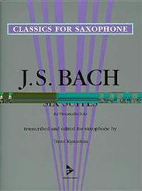 Six Suites for Violoncello Solo: Transcribed and Edited for Saxophone