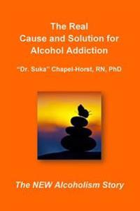 The Real Cause and Solution for Alcohol Addiction