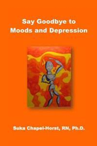 Say Goodbye to Moods and Depression