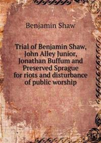 Trial of Benjamin Shaw, John Alley Junior, Jonathan Buffum and Preserved Sprague for Riots and Disturbance of Public Worship