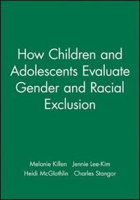 How Children and Adolescents Evaluate Gender and Racial Exclusion