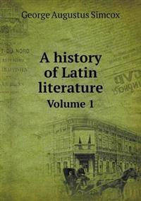 A History of Latin Literature Volume 1