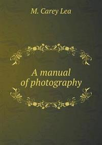 A Manual of Photography