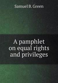 A Pamphlet on Equal Rights and Privileges