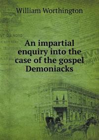An Impartial Enquiry Into the Case of the Gospel Demoniacks