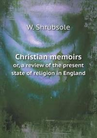 Christian Memoirs Or, a Review of the Present State of Religion in England