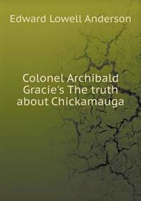 Colonel Archibald Gracie's the Truth about Chickamauga