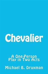 Chevalier: A One-Person Play in Two Acts