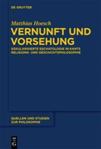 Vernunft Und Vorsehung: Skularisierte Eschatologie in Kants Religions- Und Geschichtsphilosophie