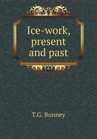 Ice-Work, Present and Past