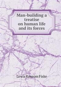 Man-Building a Treatise on Human Life and Its Forces
