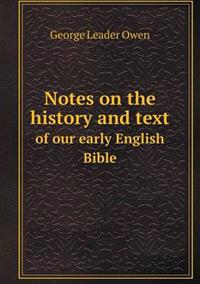 Notes on the History and Text of Our Early English Bible