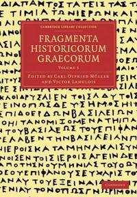 Cambridge Library Collection - Classics Fragmenta Historicorum Graecorum