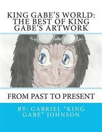 King Gabe's World: The Best of King Gabe's Artwork