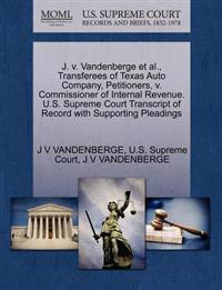 J. V. Vandenberge et al., Transferees of Texas Auto Company, Petitioners, V. Commissioner of Internal Revenue. U.S. Supreme Court Transcript of Record with Supporting Pleadings
