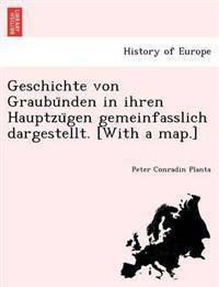 Geschichte Von Graubu Nden in Ihren Hauptzu Gen Gemeinfasslich Dargestellt. [With a Map.]