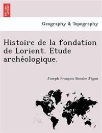 Histoire de La Fondation de Lorient. Etude Arche Ologique.