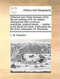 Historical and Critical Memoirs of the Life and Writings of M. de Voltaire: Interspersed with Numerous Anecdotes, Poetical Pieces, ... Relative to the