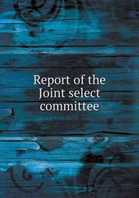 Report of the Joint Select Committee
