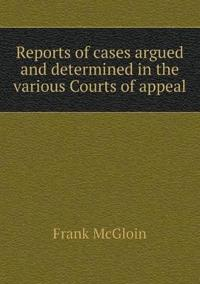 Reports of Cases Argued and Determined in the Various Courts of Appeal
