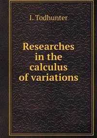 Researches in the Calculus of Variations