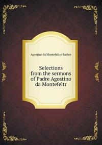 Selections from the Sermons of Padre Agostino Da Montefeltr