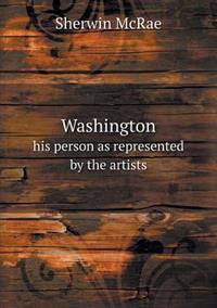 Washington His Person as Represented by the Artists