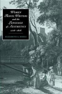 Women Travel Writers And The Language Of Aesthetics, 1716–1818