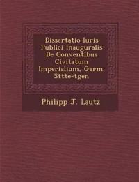 Dissertatio Iuris Publici Inauguralis De Conventibus Civitatum Imperialium, Germ. St¿tte-t¿gen