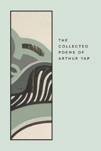 The Collected Poems of Arthur Yap