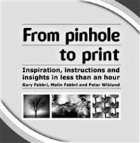 From Pinhole to Print : Inspiration, Instructions And Insights In Less Than An Hour