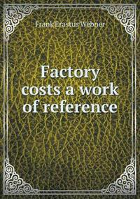 Factory Costs a Work of Reference